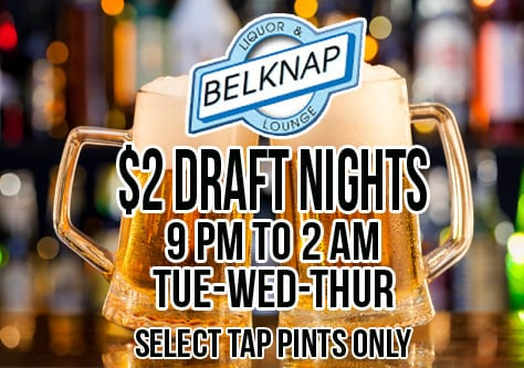 $2 Draft Nights at the Belknap | Tue-Wed-Thur | 9pm-Close