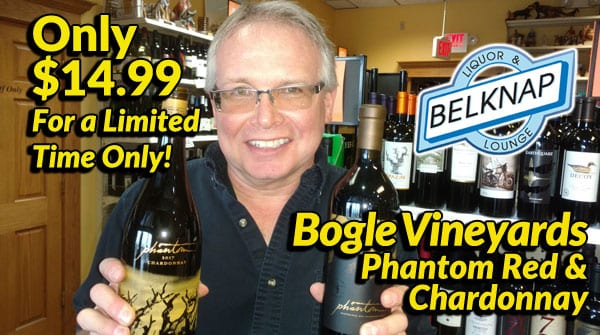 Bogle Phantom Red and Chardonnay now available at Belknap Liquor for $14.99 for a limited time