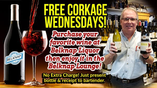 FREE Corkage on wine purchased in liquor store and brought into lounge on Wednesdays
